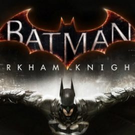 Batman: Arkham Knight Steam'e Geri Dönüyor