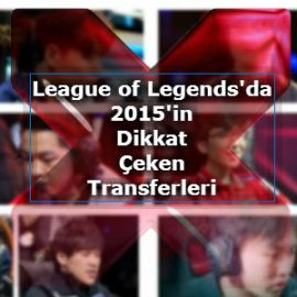 League of Legends'da 2015'in Dikkat Çeken Transferleri